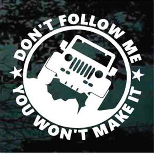 Don't Follow Me You Won't Make It Jeep Decals