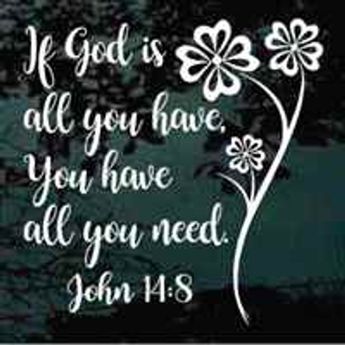 If God Is All You Have You Have All You Need Decals