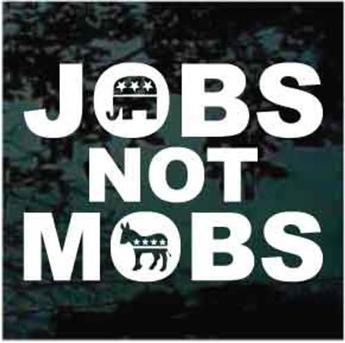 Jobs Not Mobs Window Decal