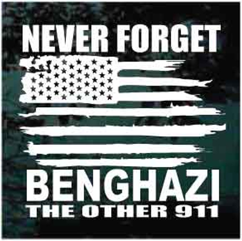 Never Forget Benghazi The Other 911 Window Decals