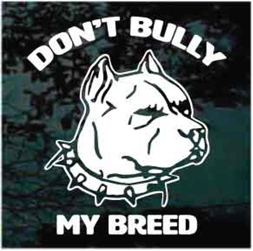 Don't Bully My Breed Pitbull Window Decals