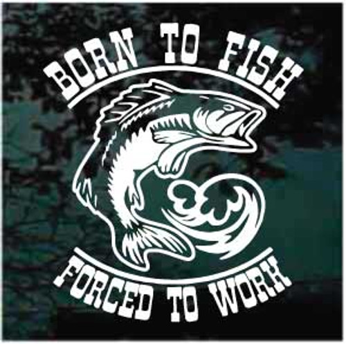 Born To Fish Forced To Work Window Decal