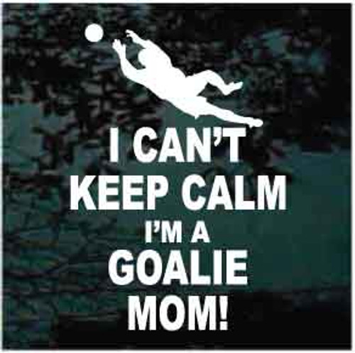 I Can't Keep Calm I'm A Goalie Mom Soccer Player Decals