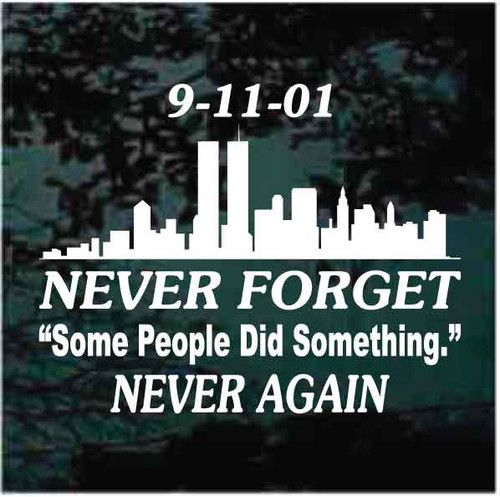 Never Forget 911 Some People Did Something Window Decals