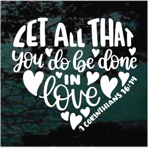 Let All That You Do Be Done In Love 1 Corinthians 16: 14 Decals