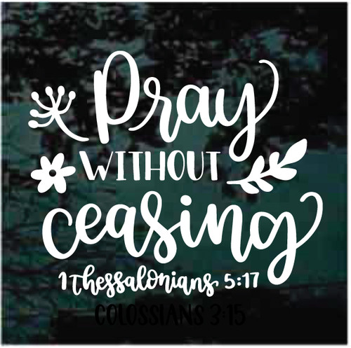 Pray Without Ceasing 1.Thessalonians 5:17 Decals