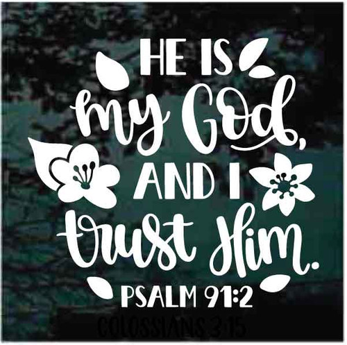 He Is My God I Trust Him Psalm 91 2 Decals Decal Junky A picture or design printed on special paper, that can be put onto another surface, such as…. he is my god i trust him psalm 91 2 bible verse decals
