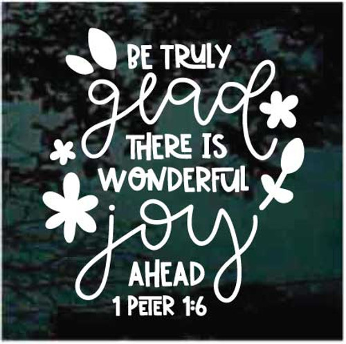 Be Truly Glad There Is Wonderful Joy Ahead 1 Peter 1:6 Bible Verse Window Decals