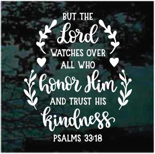 But The Lord Watches Over All Who Honor Him Psalms 33:18 Bible Verse Window Decals