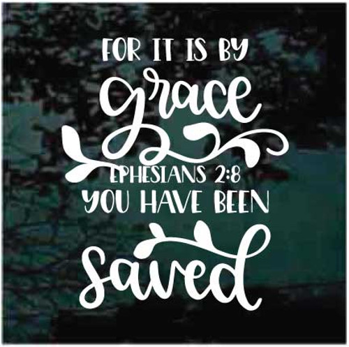 For It Is By Grace You Have Been Saved Ephesians 2:8 Bible Verse Window Decals