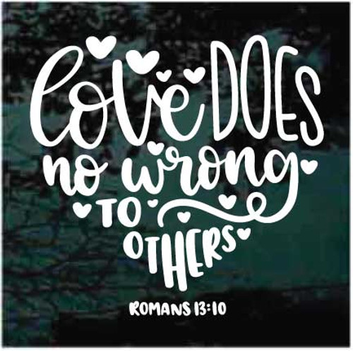 Love Does No Wrong To Others Romans 13:10 Bible Verse Window Decals