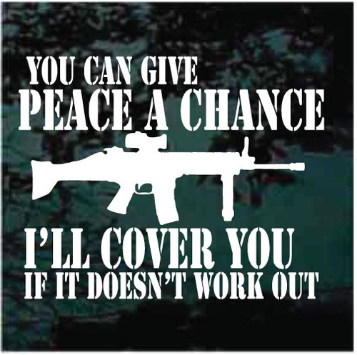 You Can Give Peace A Chance I'll Cover You If It Doesn't Work Out Window Decals