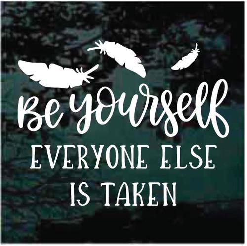 Be Yourself Everyone Else Is Taken Window Decals