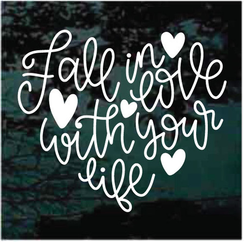 Fall In Love With Your Life Window Decals