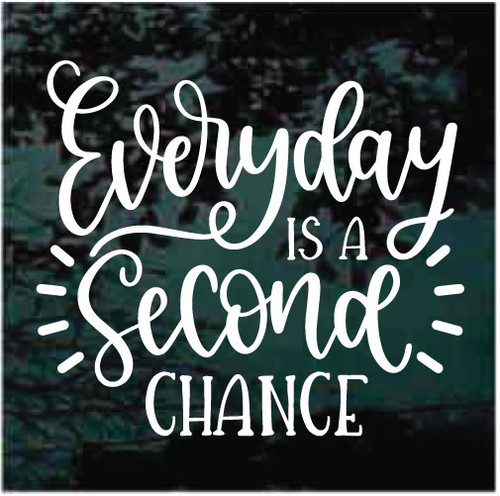 Every Day Is A Second Chance Window Decals