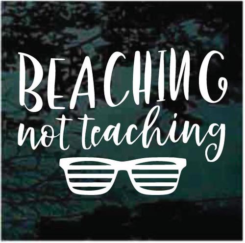 Beaching Not Teaching Window Decals