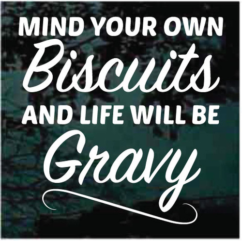 Mind Your Own Biscuits & Life Will Be Gravy Window Decals