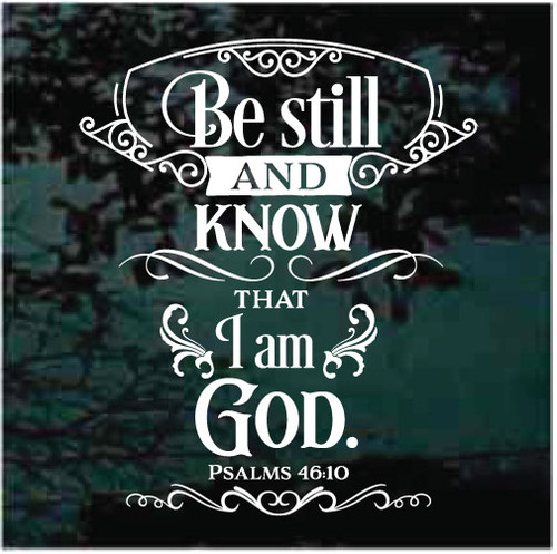 Be Still & Know That I am God Window Decals