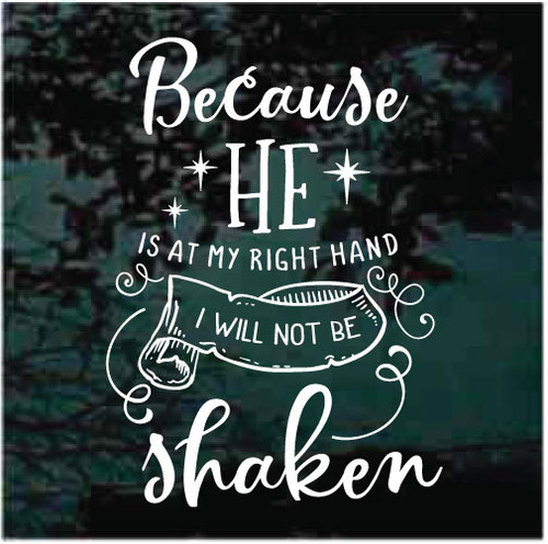 Because He Is At My Right Hand I Will Not Be Shaken Window Decals