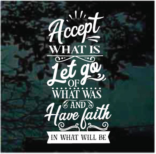 Accept What Is Let Go Of What Was & Have Faith Window Decals