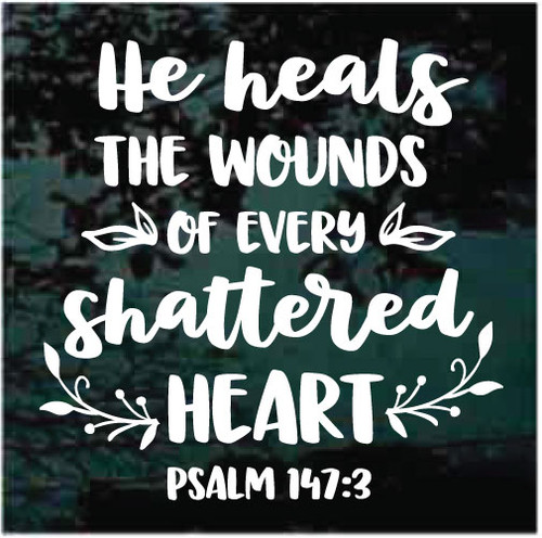 He Heals The Wounds Of Every Shattered Heart Window Decals