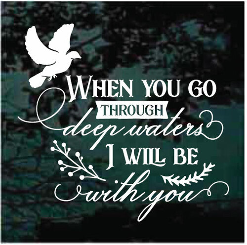When You Go Through Deep Waters I will Be With You Window Decals