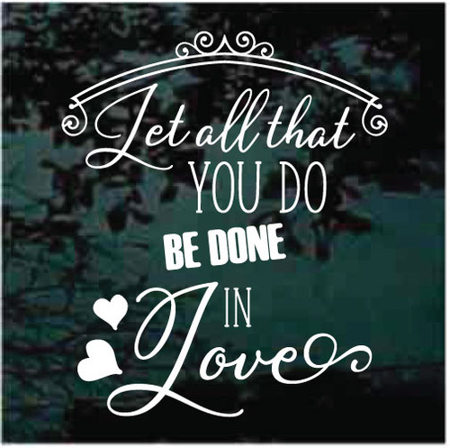Let All That You Do Be Done In Love Window Decals