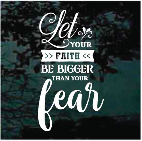 Let Your Faith Be Bigger Than Your Fear Window Decals