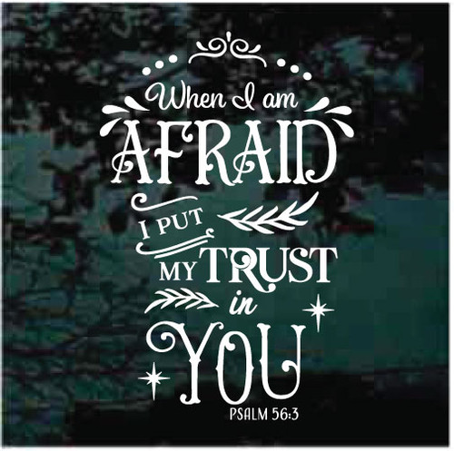 When I Am Afraid I Put My Trust In You Window Decals