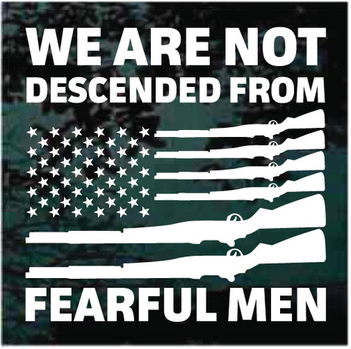 American Flag Guns We Are Not Descended From Fearful Men Window Decals