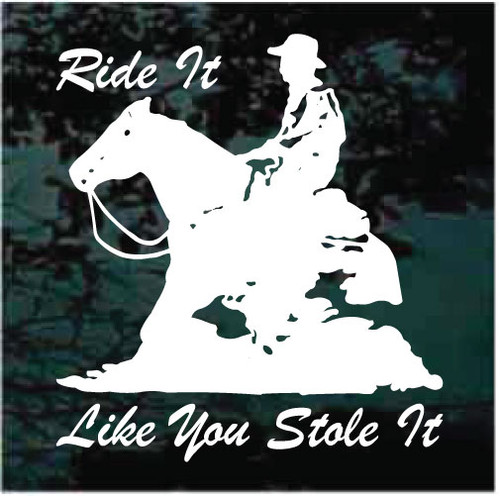 Cowboy Reining Horse Ride It Like You Stole It Window Decals