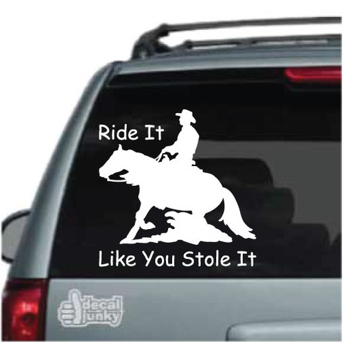 Reining Horse Ride It Like You Stole It Car Decals