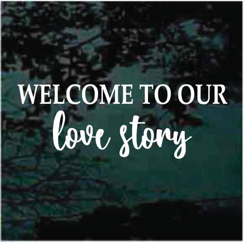 Welcome To Our Love Story Decals