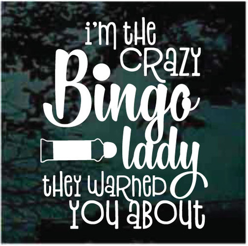 I'm The Crazy Bingo Lady They Warned You About Decals
