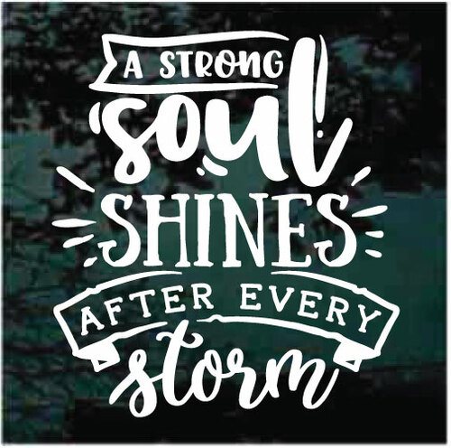 A Strong Soul Shines After Every Storm Decals