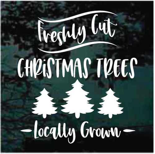 Freshly Cut Locally Grown Christmas Trees Decals