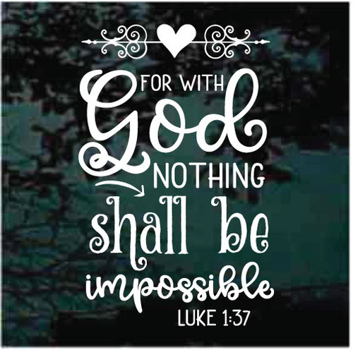 Luke 1:37 For With God Nothing Is Impossible Decals