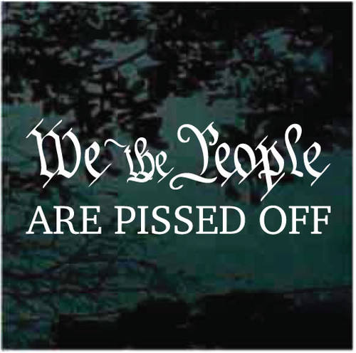 We The People Are Pissed Off Decals