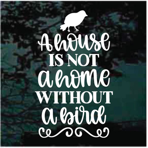 A House Is Not A Home Without A Bird Decals