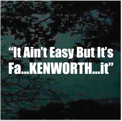 It Ain't Easy But It's Fa Kenworth It Decals
