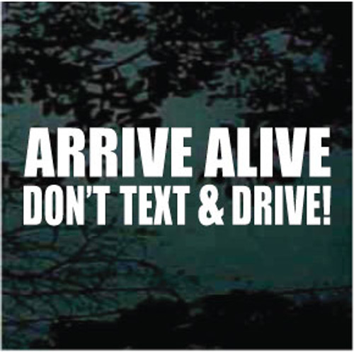 Arrive Alive Don't Text and Drive
