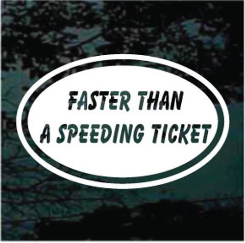 Faster Than A Speeding Ticket Car Decals
