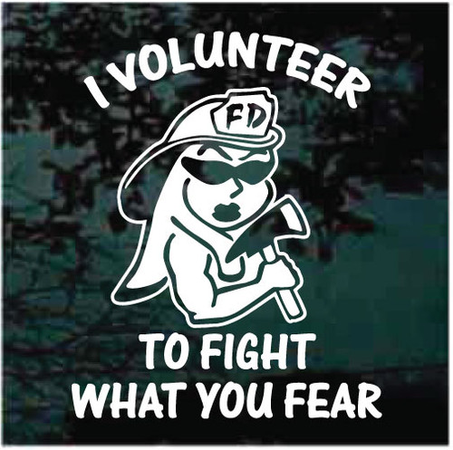 Bad Girl Firefighter I Volunteer To Fight What You Fear Decals Decals