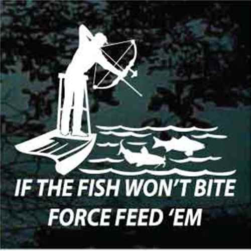 If The Fish Wont Bite Force Feed Em Decals Window Stickers