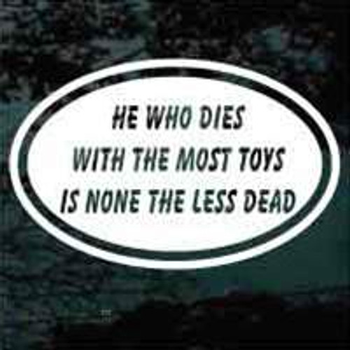 He Who Dies With The Most Toys