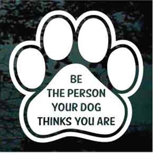 Be The Person Your Dog Thinks You Are Paw Print Decals