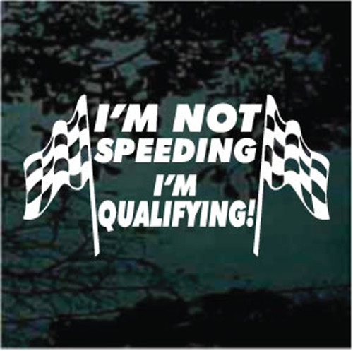 I'm Not Speeding I'm Qualifying Race Flags Decals