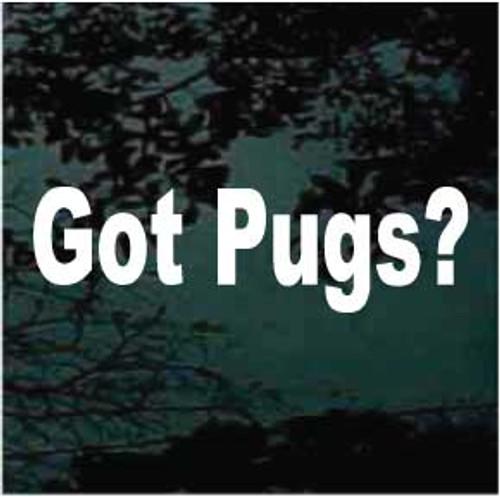 Got Pugs? Window Decal