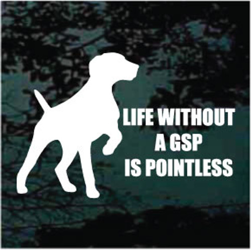 Life Without A GSP Is Pointless Window Decal