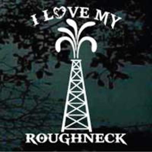 I Love My Roughneck